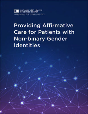 Brief: Providing Affirmative Care for Patients with Non-binary Gender Identities