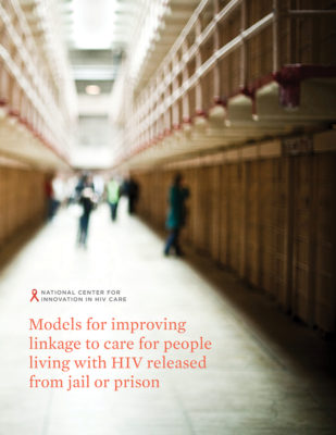 Models for Improving Linkage to Care for people living with HIV Released from Jail or Prison