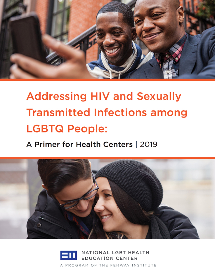 • Addressing HIV and Sexually Transmitted Infections among LGBTQ People: A Primer for Health Centers